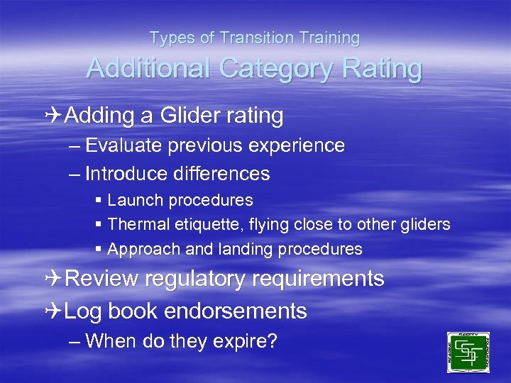Types of Transition Training Additional Category Rating QAdding a Glider rating – Evaluate previous