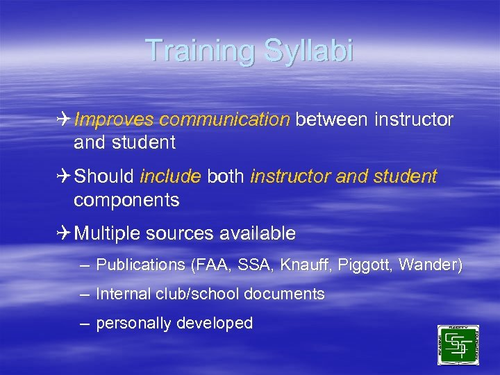Training Syllabi Q Improves communication between instructor and student Q Should include both instructor