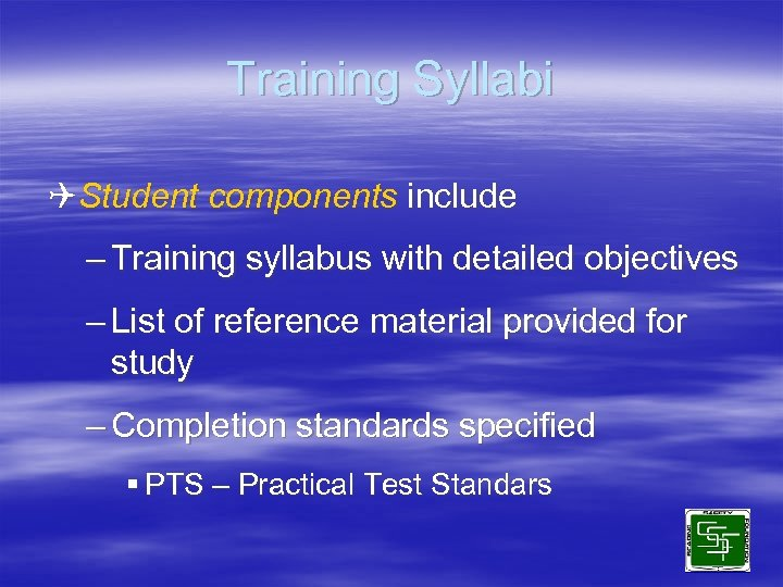 Training Syllabi QStudent components include – Training syllabus with detailed objectives – List of