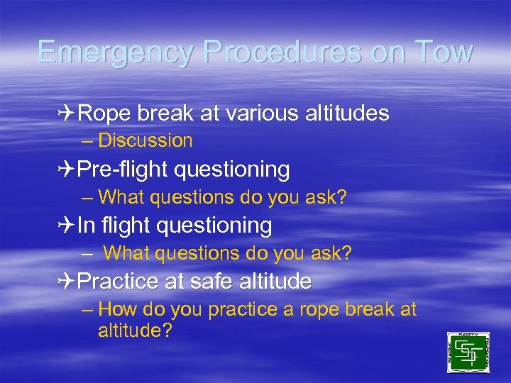 Emergency Procedures on Tow QRope break at various altitudes – Discussion QPre-flight questioning –