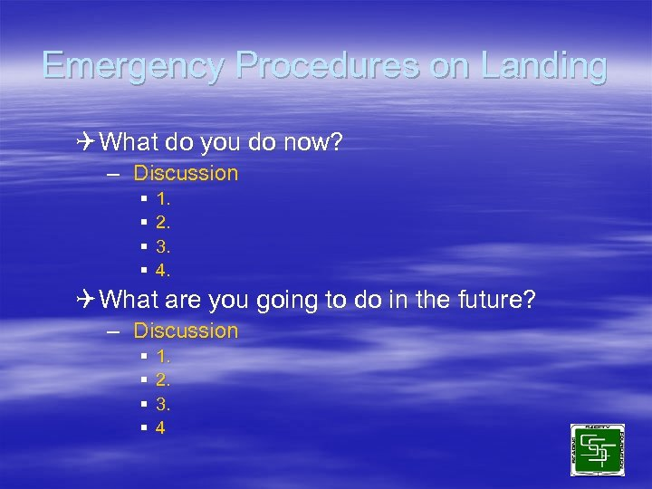 Emergency Procedures on Landing Q What do you do now? – Discussion § §