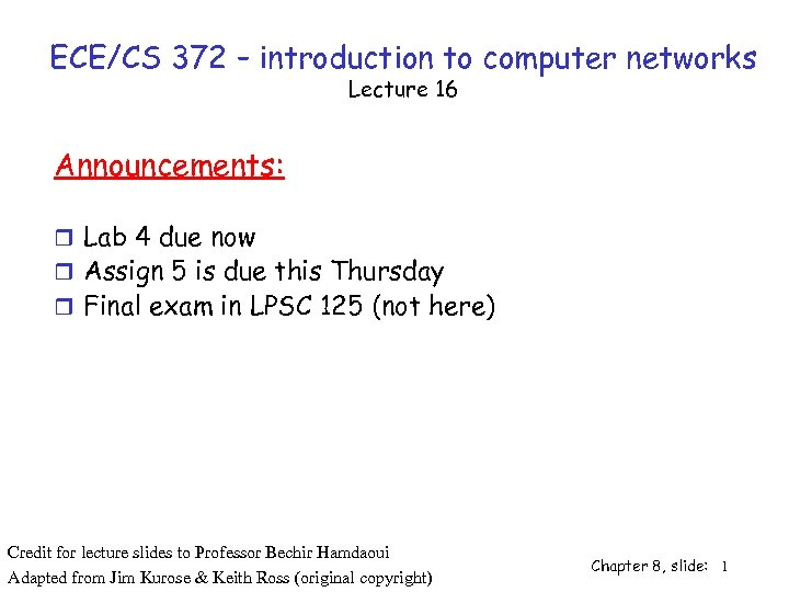 ECE/CS 372 – introduction to computer networks Lecture 16 Announcements: r Lab 4 due