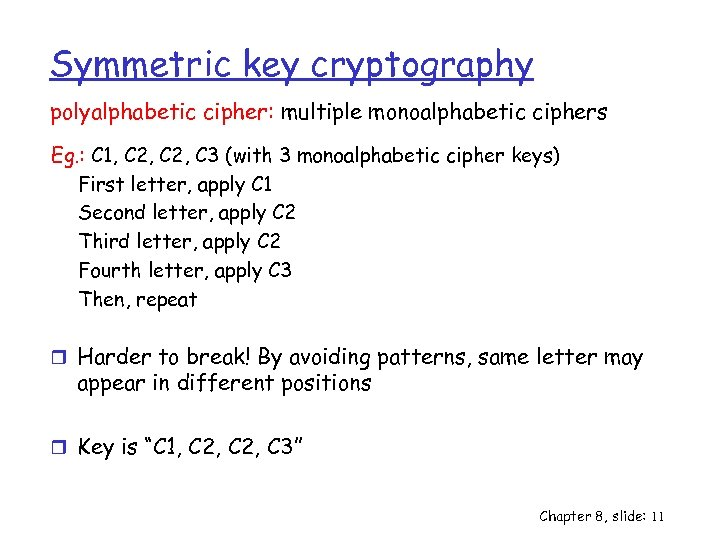 Symmetric key cryptography polyalphabetic cipher: multiple monoalphabetic ciphers Eg. : C 1, C 2,