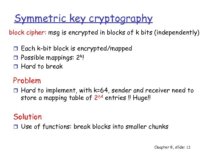 Symmetric key cryptography block cipher: msg is encrypted in blocks of k bits (independently)
