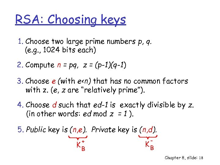 RSA: Choosing keys 1. Choose two large prime numbers p, q. (e. g. ,