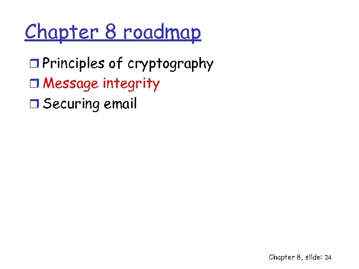 Chapter 8 roadmap r Principles of cryptography r Message integrity r Securing email Chapter