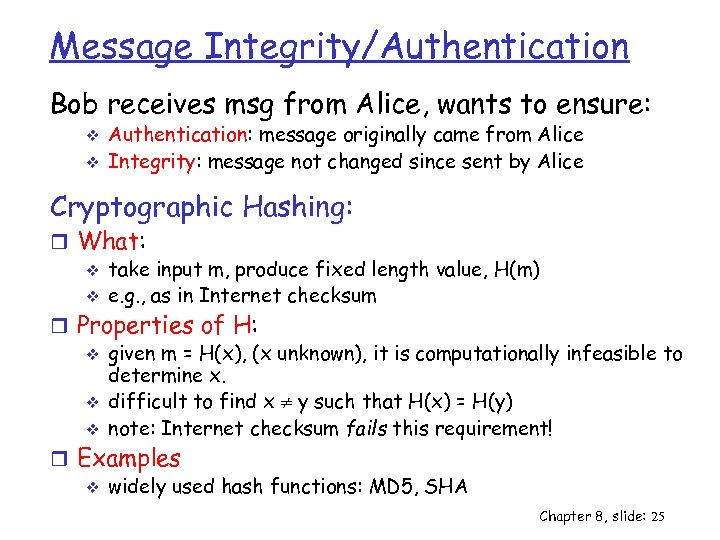 Message Integrity/Authentication Bob receives msg from Alice, wants to ensure: v v Authentication: message