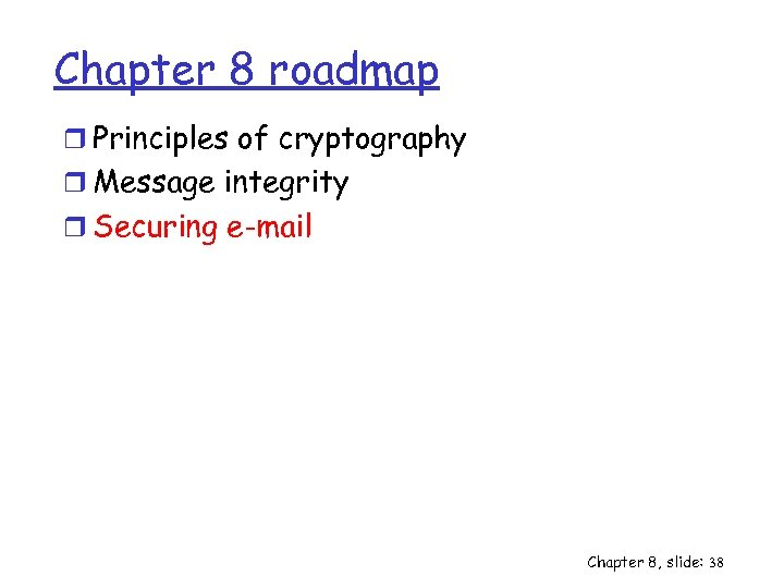 Chapter 8 roadmap r Principles of cryptography r Message integrity r Securing e-mail Chapter