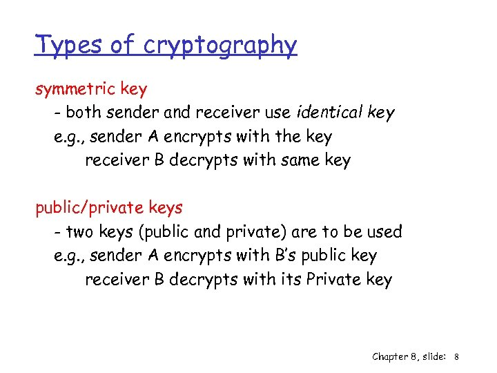 Types of cryptography symmetric key - both sender and receiver use identical key e.