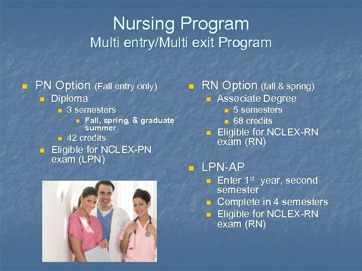Nursing Program Multi entry/Multi exit Program n PN Option (Fall entry only) n Diploma
