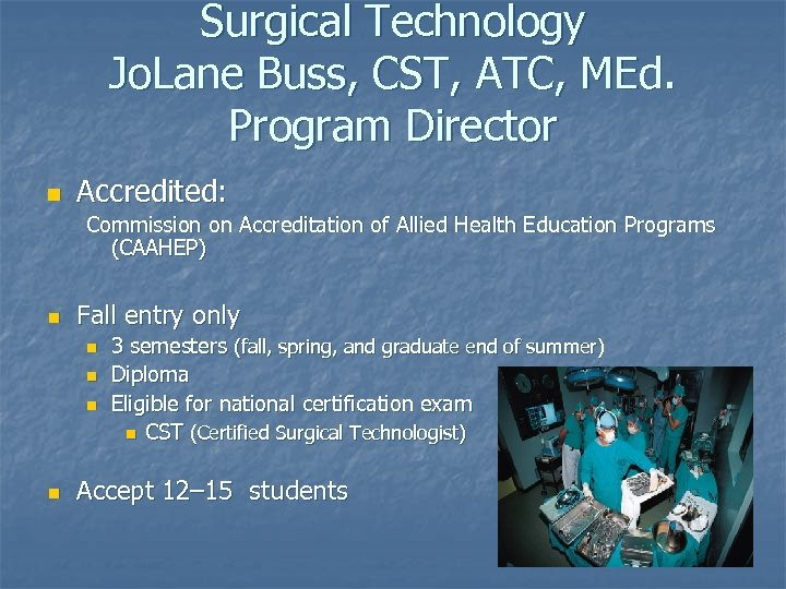 Surgical Technology Jo. Lane Buss, CST, ATC, MEd. Program Director n Accredited: Commission on