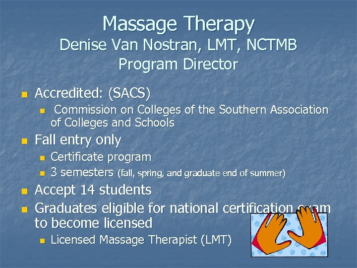 Massage Therapy Denise Van Nostran, LMT, NCTMB Program Director n Accredited: (SACS) n n