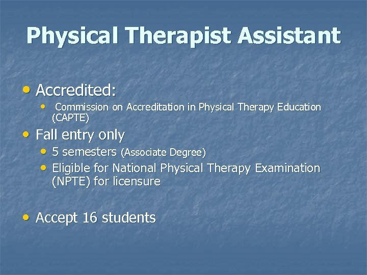 Physical Therapist Assistant • Accredited: • Commission on Accreditation in Physical Therapy Education (CAPTE)