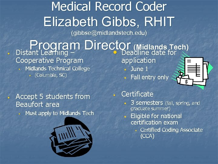 Medical Record Coder Elizabeth Gibbs, RHIT (gibbse@midlandstech. edu) • Program Director (Midlandsfor Tech) Distant