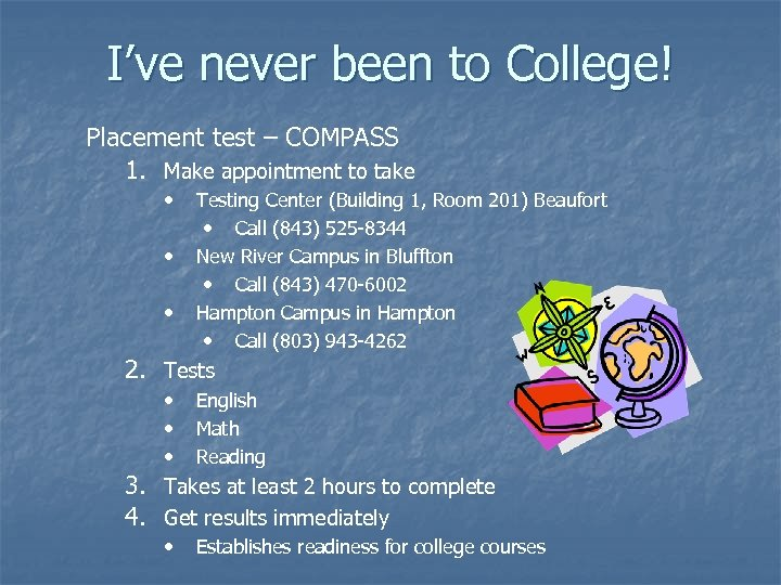 I've never been to College! Placement test – COMPASS 1. Make appointment to take