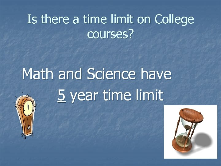 Is there a time limit on College courses? Math and Science have 5 year