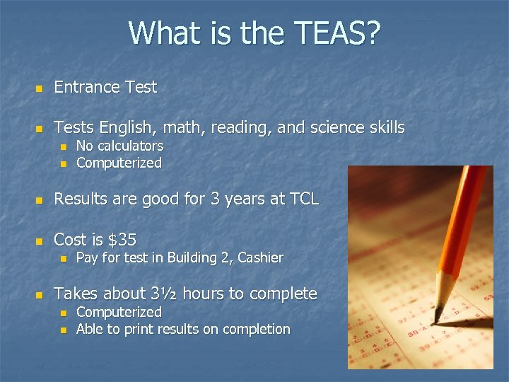What is the TEAS? n Entrance Test n Tests English, math, reading, and science