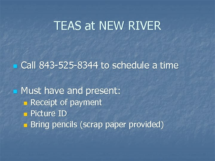 TEAS at NEW RIVER n Call 843 -525 -8344 to schedule a time n