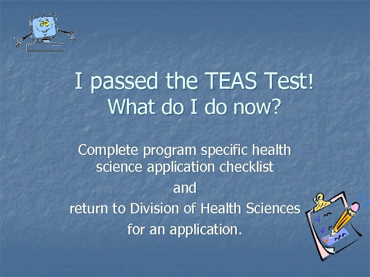 I passed the TEAS Test! What do I do now? Complete program specific health