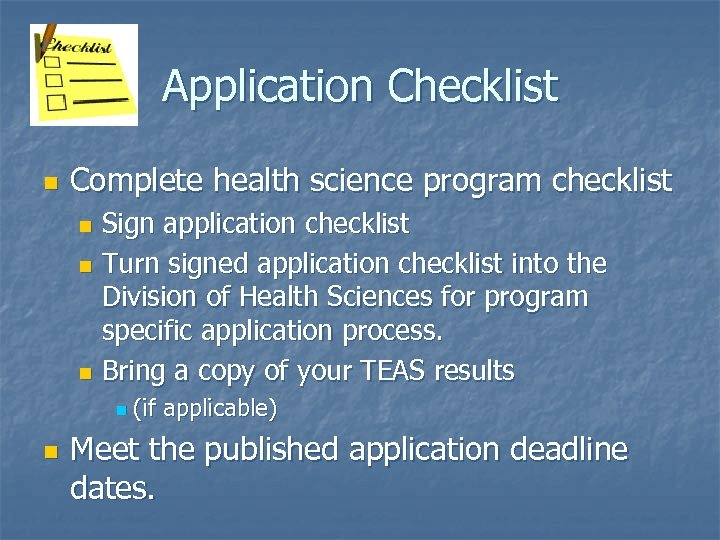 Application Checklist n Complete health science program checklist Sign application checklist n Turn signed