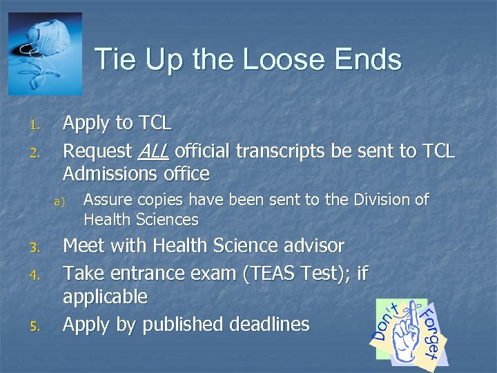Tie Up the Loose Ends 1. 2. Apply to TCL Request ALL official transcripts