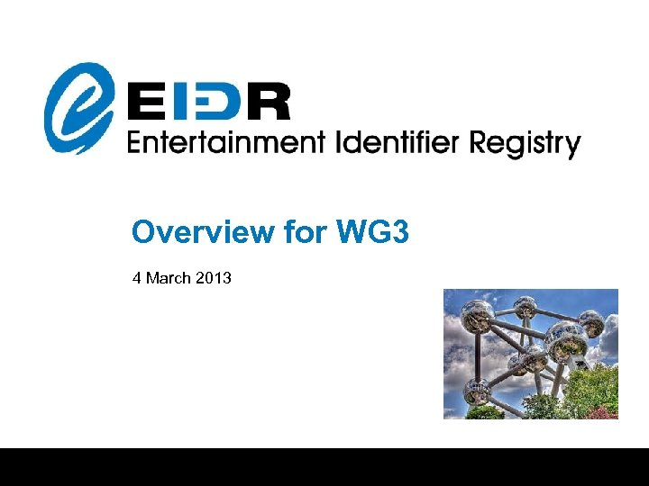 Entertainment Identifier Registry (EIDR)Overview for WG 3 March 2010 4 March 2013