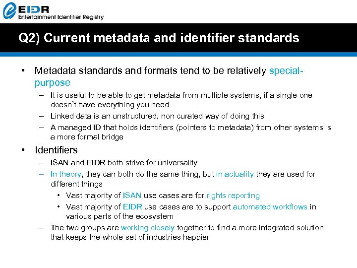 Q 2) Current metadata and identifier standards • Metadata standards and formats tend to