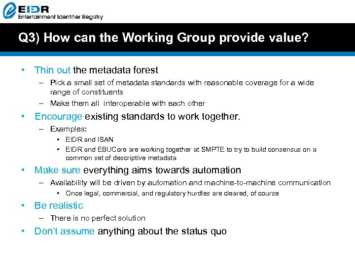 Q 3) How can the Working Group provide value? • Thin out the metadata