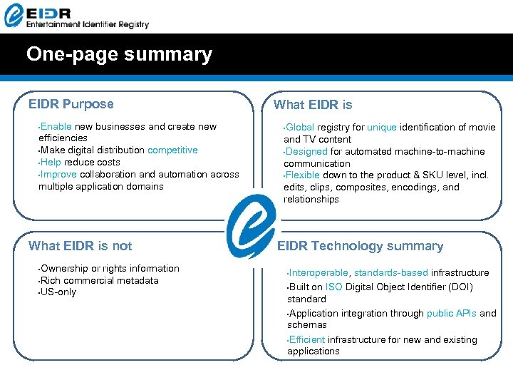 One-page summary EIDR Purpose Enable new businesses and create new efficiencies • Make digital