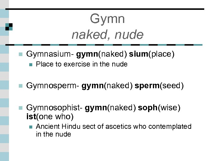 Gymn naked, nude n Gymnasium- gymn(naked) sium(place) n Place to exercise in the nude