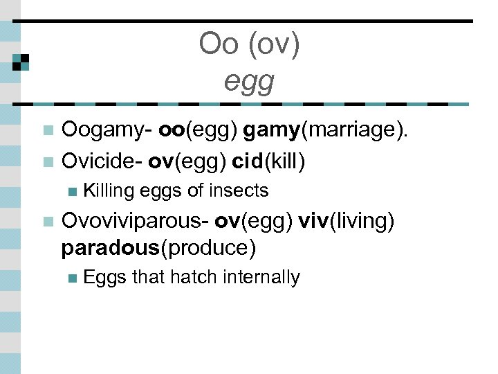 Oo (ov) egg Oogamy- oo(egg) gamy(marriage). n Ovicide- ov(egg) cid(kill) n n n Killing