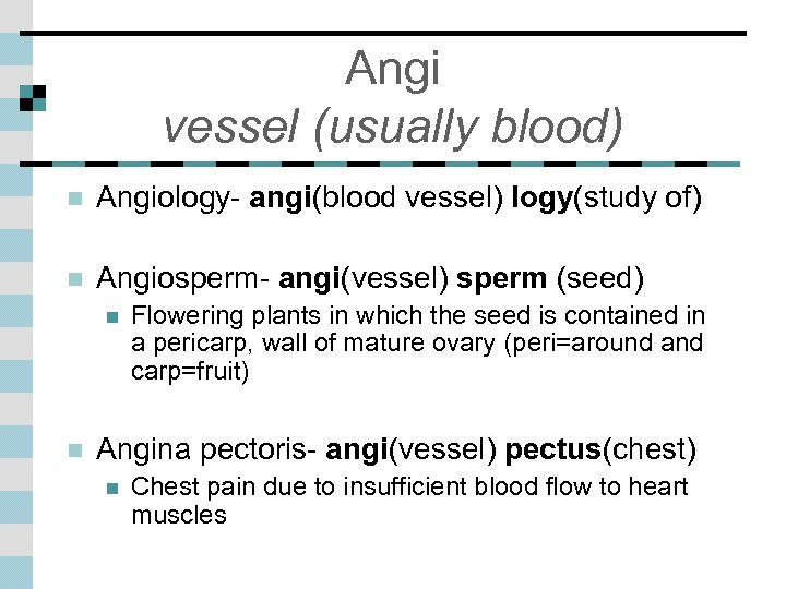 Angi vessel (usually blood) n Angiology- angi(blood vessel) logy(study of) n Angiosperm- angi(vessel) sperm