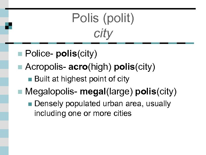Polis (polit) city Police- polis(city) n Acropolis- acro(high) polis(city) n n n Built at