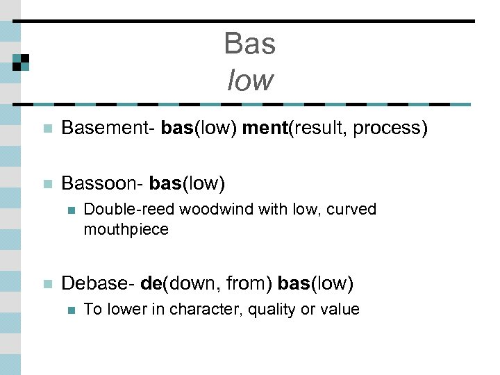 Bas low n Basement- bas(low) ment(result, process) n Bassoon- bas(low) n n Double-reed woodwind