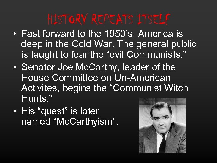 HISTORY REPEATS ITSELF • Fast forward to the 1950's. America is deep in the