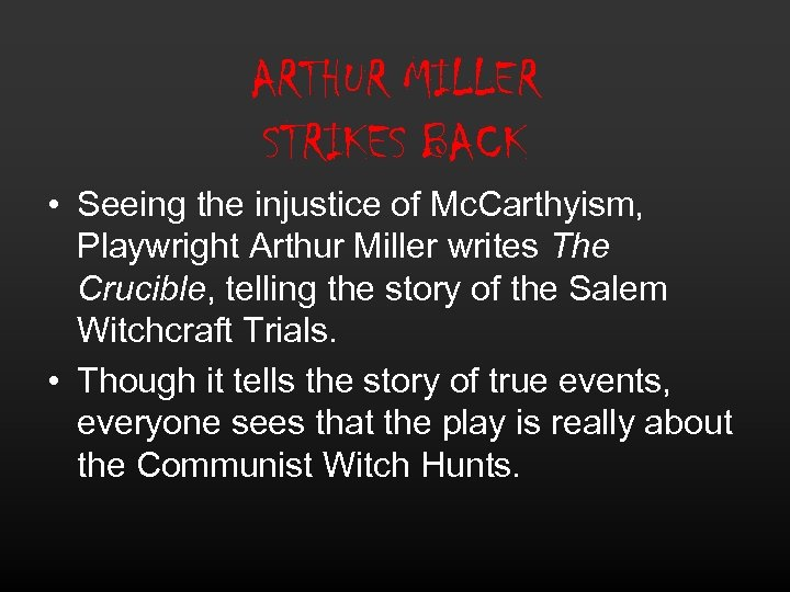 ARTHUR MILLER STRIKES BACK • Seeing the injustice of Mc. Carthyism, Playwright Arthur Miller