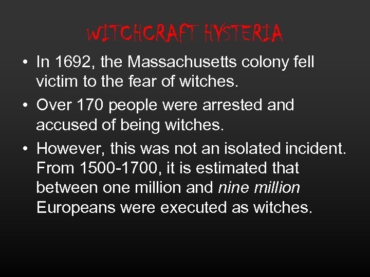 WITCHCRAFT HYSTERIA • In 1692, the Massachusetts colony fell victim to the fear of