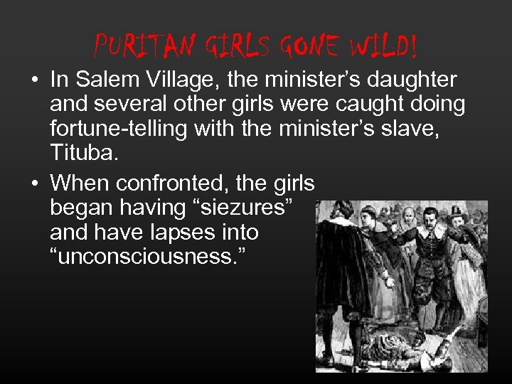 PURITAN GIRLS GONE WILD! • In Salem Village, the minister's daughter and several other