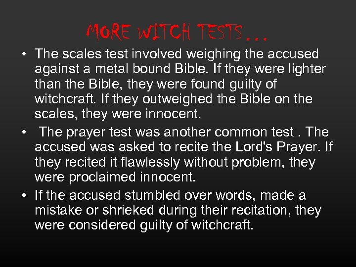 MORE WITCH TESTS… • The scales test involved weighing the accused against a metal