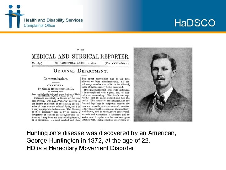 Ha. DSCO Huntington's disease was discovered by an American, George Huntington in 1872, at