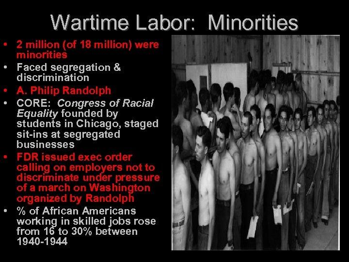 Wartime Labor: Minorities • 2 million (of 18 million) were minorities • Faced segregation
