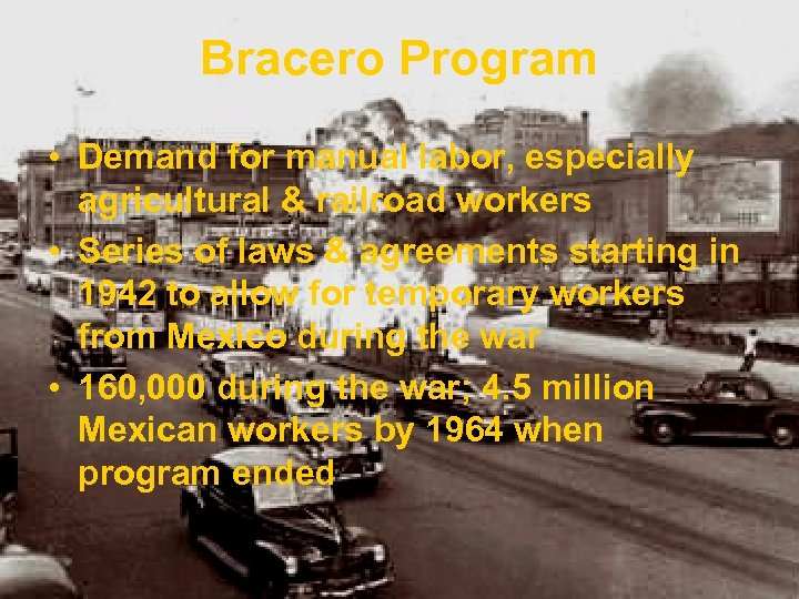 Bracero Program • Demand for manual labor, especially agricultural & railroad workers • Series