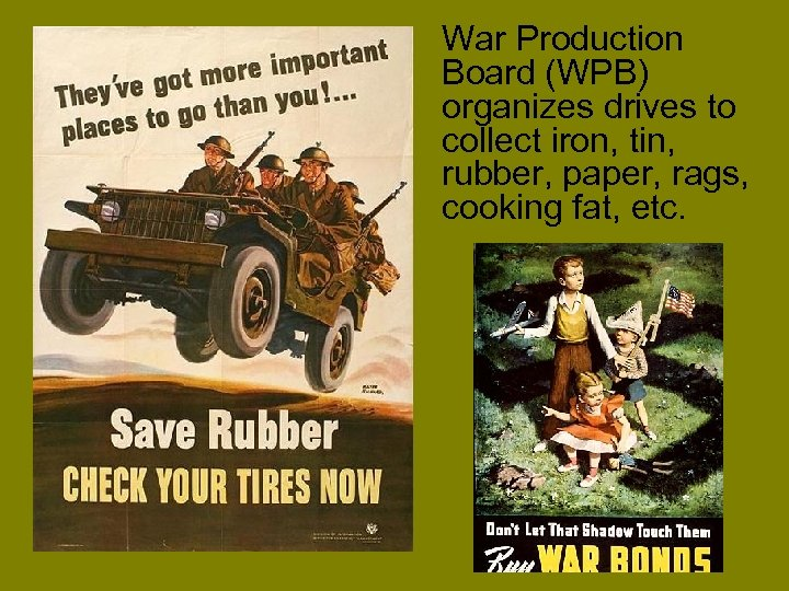 War Production Board (WPB) organizes drives to collect iron, tin, rubber, paper, rags, cooking