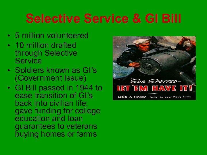 Selective Service & GI Bill • 5 million volunteered • 10 million drafted through