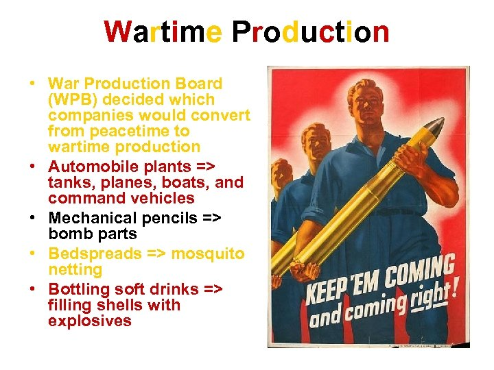 Wartime Production • War Production Board (WPB) decided which companies would convert from peacetime