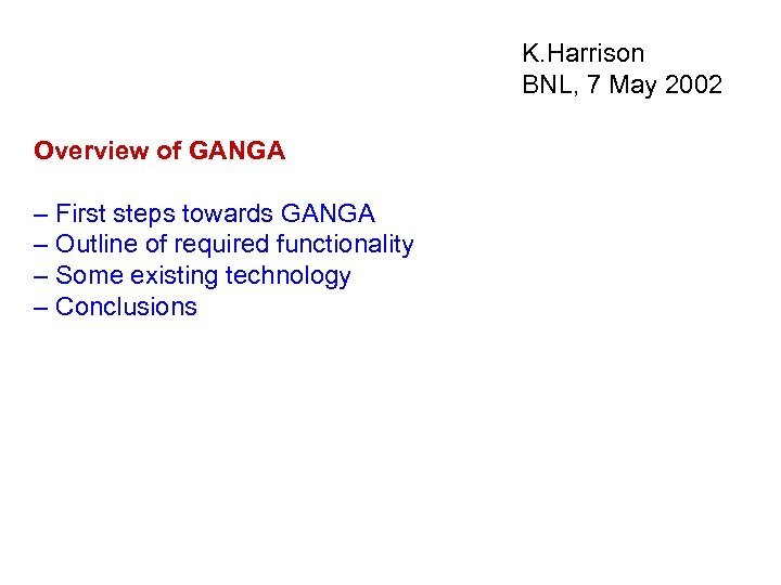 K. Harrison BNL, 7 May 2002 Overview of GANGA – First steps towards GANGA