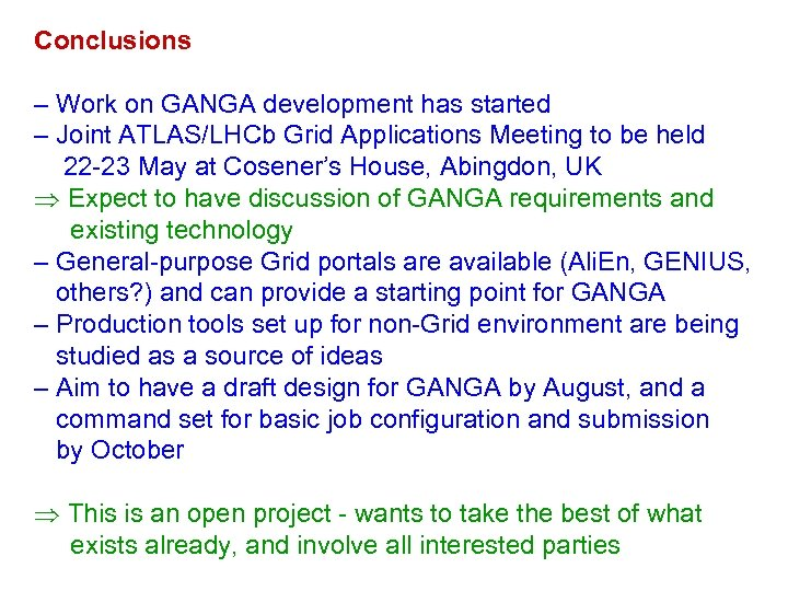 Conclusions – Work on GANGA development has started – Joint ATLAS/LHCb Grid Applications Meeting