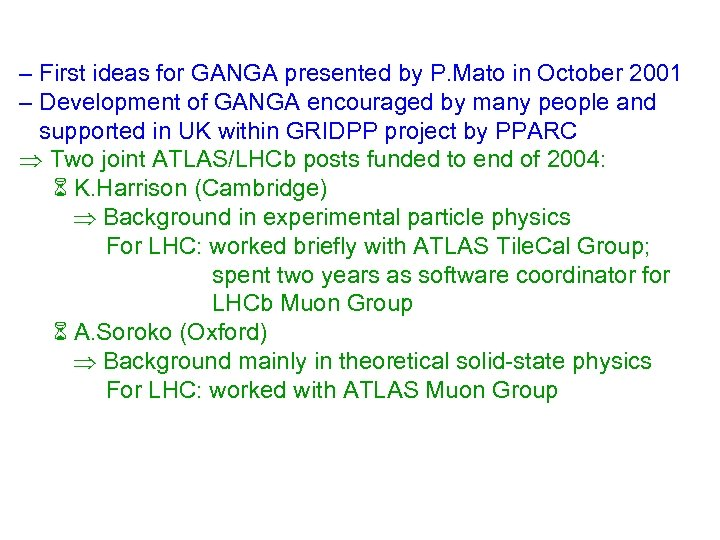 – First ideas for GANGA presented by P. Mato in October 2001 – Development