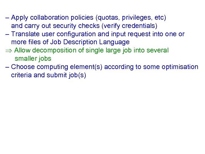 – Apply collaboration policies (quotas, privileges, etc) and carry out security checks (verify credentials)