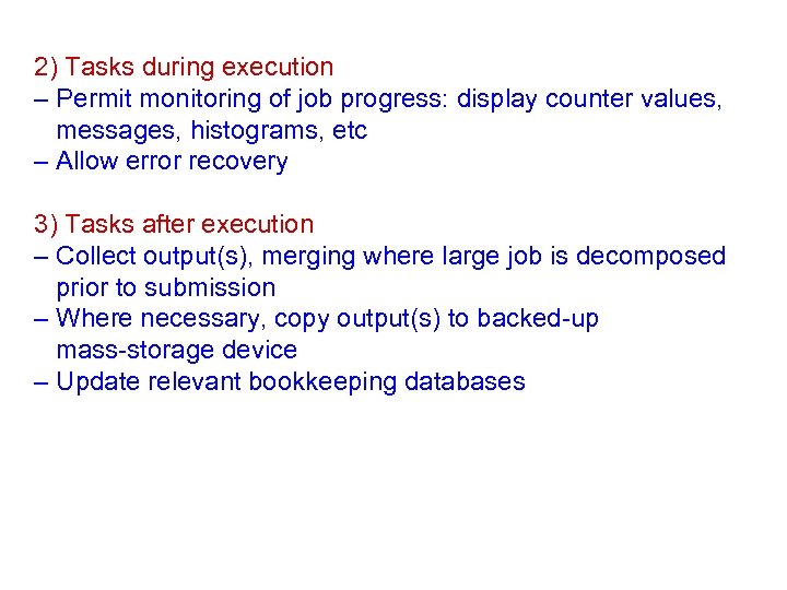 2) Tasks during execution – Permit monitoring of job progress: display counter values, messages,